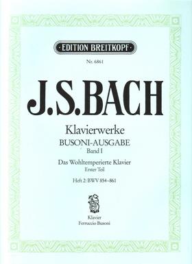 J. S. Bach - KLAVIERWERKE BUSONI-AUSGABE BAND I: DAS WOHLTEMPERIERTE KLAVIER ERSTER TEIL HEFT 2: BWV 854-861