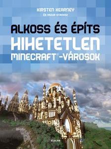 KEARNEY, KIRSTEN-STROVOZ, YAZUR - Alkoss és építs - Hihetetlen Minecraft(R)-városok