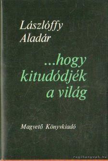 Lászlóffy Aladár - ...hogy kitudódjék a világ [antikvár]