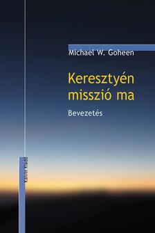 Michel W. Goheen - Keresztyén misszió ma - Bevezetés