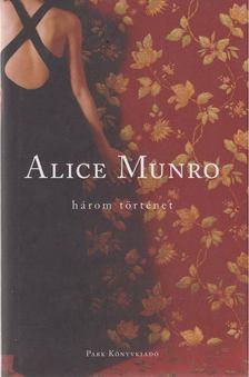 Alice Munro - Három történet [antikvár]