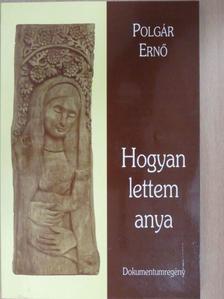 Polgár Ernő - Hogyan lettem anya (dedikált példány) [antikvár]