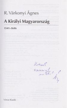 R. VÁRKONYI ÁGNES - A Királyi Magyarország (dedikált) [antikvár]