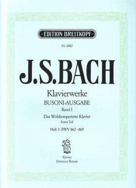J. S. Bach - KLAVIERWERKE BUSONI-AUSGABE BAND I: DAS WOHLTEMPERIERTE KLAVIER ERSTER TEIL HEFT 3: BWV 862-869