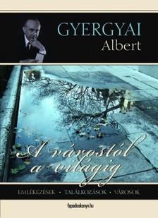 Gyergyai Albert - A várostól a világig [eKönyv: epub, mobi]