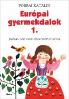 Forrai Katalin - EURÓPAI GYERMEKDALOK 1. - ÉSZAK-, NYUGAT- ÉS KÖZÉP-EURÓPA