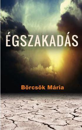 BÖRCSÖK MÁRIA - ÉGSZAKADÁS