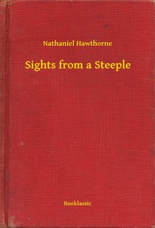 Nathaniel Hawthorne - Sights from a Steeple [eKönyv: epub, mobi]