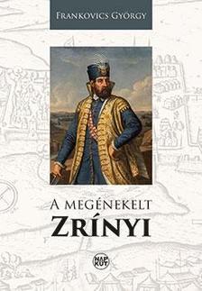 Frankovics György - A megénekelt Zrínyi