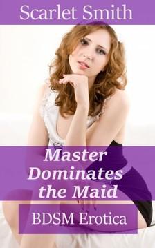 Smith Scarlet - Master Dominates The Maid [eKönyv: epub, mobi]