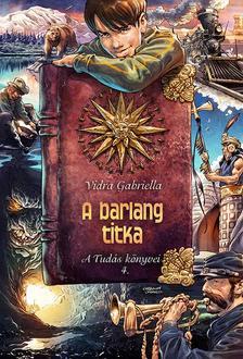 Vidra Gabriella - A barlang titka - A Tudás könyvei 4.