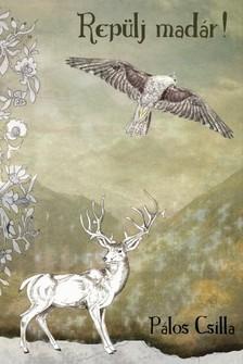 Csilla Pálos - Repülj madár! [eKönyv: epub, mobi]