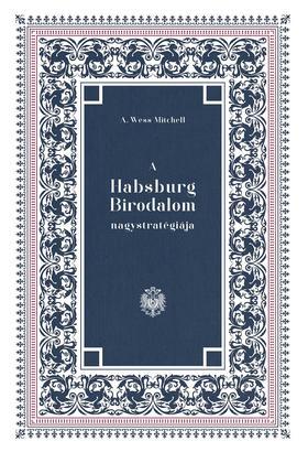 A. Wess Mitchell - A Habsburg Birodalom nagystratégiája