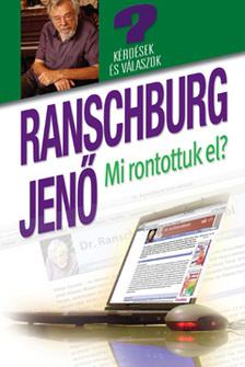 .Ranschburg Jenő - Mi rontottuk el? - Kérdések és válaszok