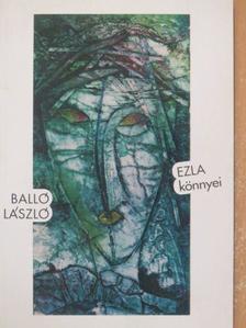Balló László - EZLA könnyei [antikvár]