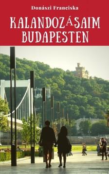 Franciska Donászi - Kalandozásaim Budapesten [eKönyv: epub, mobi]