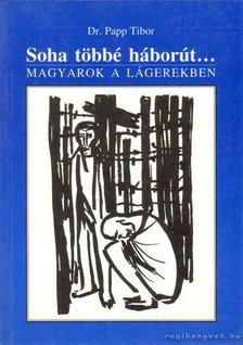 Papp Tibor - Soha többé háborút... [antikvár]