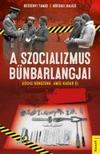 Bezsenyi Tamás - Böcskei Balázs - A szocializmus bűnbarlangjai - Addig bűnözünk, míg Kádár él