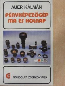 Auer Kálmán - Fényképezőgép ma és holnap [antikvár]