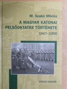 M. Szabó Miklós - A magyar katonai felsőoktatás története 1947-1956 [antikvár]