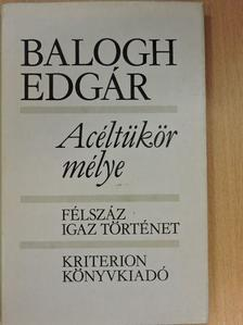 Balogh Edgár - Acéltükör mélye [antikvár]