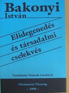 Bakonyi István - Elidegenedés és társadalmi cselekvés [antikvár]