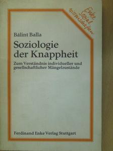 Bálint Balla - Soziologie der Knappheit (dedikált példány) [antikvár]