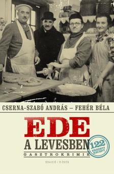 Cserna Szabó András - Fehér Béla - EDE A LEVESBEN