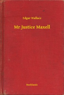 Edgar Wallace - Mr Justice Maxell [eKönyv: epub, mobi]