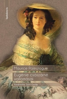 MAURICE PALÉOLOGUE - Eugénie császárné vallomásai [eKönyv: epub, mobi]