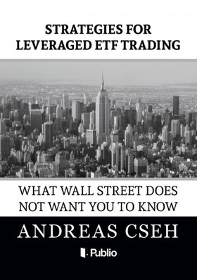 Cseh Andreas - Strategies for leveraged ETF Trading - What wall street does not want you to know [eKönyv: epub, mobi]