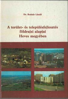 Bodnár László - A terület- és településfejlesztés alapjai Heves megyében [antikvár]