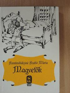 Szentmihályiné Szabó Mária - Magvetők [antikvár]