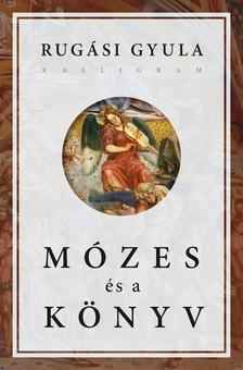 Rugási Gyula (szerk.) - Mózes és a könyv