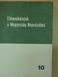 Bárkányi Ildikó - Előmunkálatok a Magyarság Néprajzához 10. [antikvár]