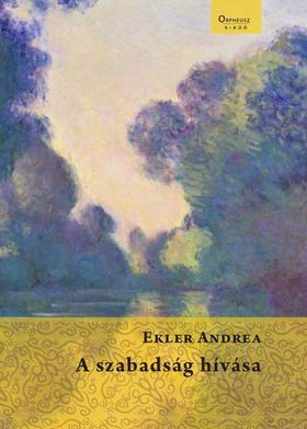 Ekler Andrea - A szabadság hívása