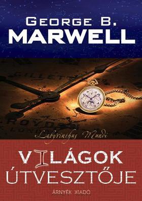George B. Marwell - Világok útvesztője