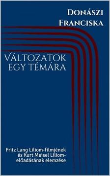 Franciska Donászi - Változatok egy témára - Fritz Lang Liliom-filmjének és Kurt Meisel Liliom-előadásának elemzése [eKönyv: epub, mobi]