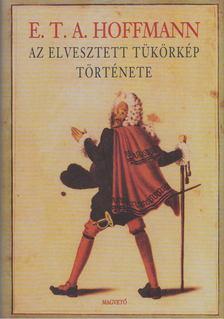 E.T.A. Hoffmann - Az elvesztett tükörkép története [antikvár]