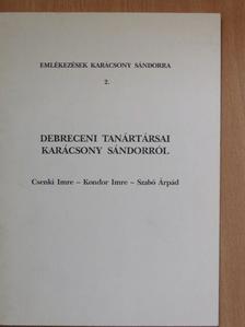 Csenki Imre - Debreceni tanártársai Karácsony Sándorról [antikvár]