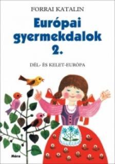 Forrai Katalin - EURÓPAI GYERMEKDALOK 2. - DÉL- ÉS KELET-EURÓPA