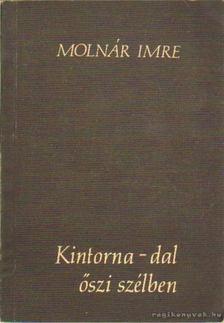 Molnár Imre - Kintorna-dal őszi szélben [antikvár]