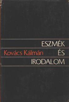 KOVÁCS KÁLMÁN - Eszmék és irodalom [antikvár]