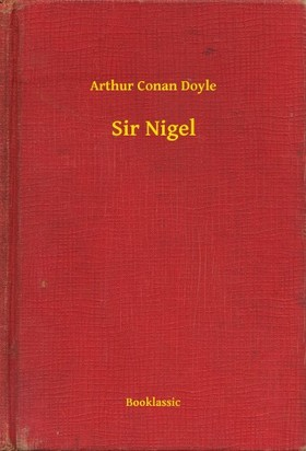 Arthur Conan Doyle - Sir Nigel [eKönyv: epub, mobi]