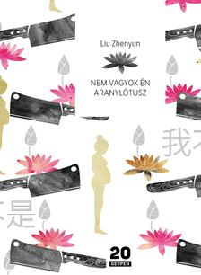 Liu Zhenyun - Nem vagyok én Aranylótusz [antikvár]