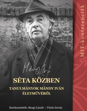 Bengi László, Vörös István (szerk.) - Séta közben - Tanulmányok Mándy Iván életművéről (MIT-konferenciák 5.)