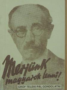 gróf Teleki Pál - Merjünk magyarok lenni! [antikvár]