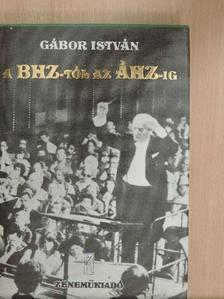 Gábor István - A BHZ-tól az ÁHZ-ig [antikvár]