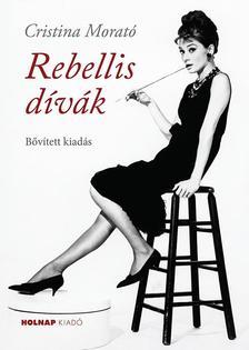 Cristina Morató - Rebellis dívák- bővített kiadás