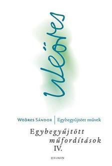 WEÖRES SÁNDOR - Egybegyűjtött műfordítások IV.